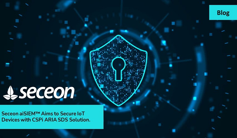 Seceon aiSIEM™ Aims to Secure IoT Devices with CSPi ARIA SDS Solution