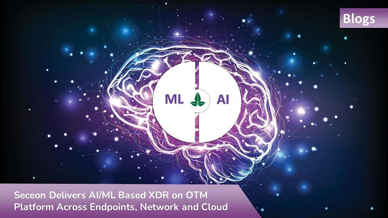 Seceon Delivers AI/ML Based XDR on OTM Platform Across Endpoints, Network and Cloud